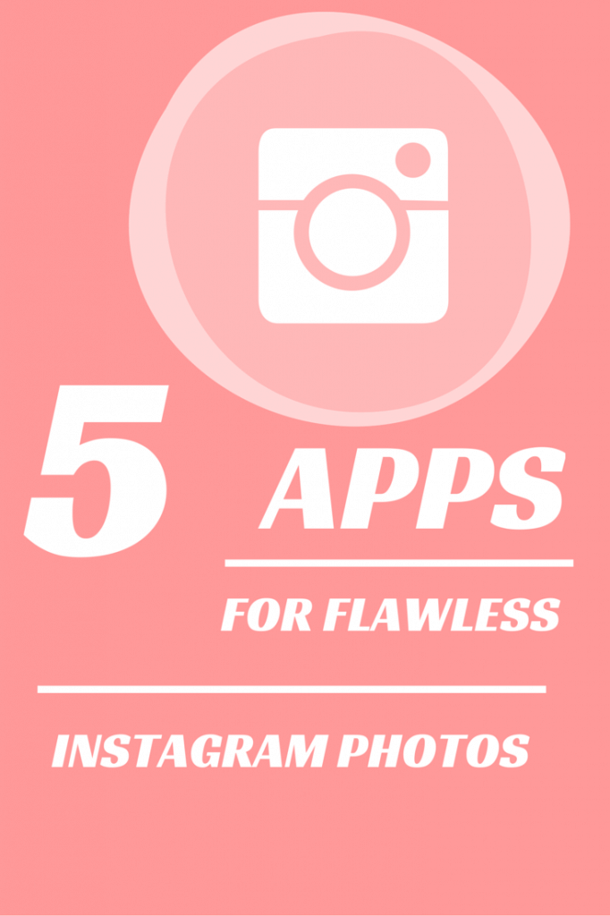 5 APPS FOR FLAWLESS INSTAGRAM PHOTOS