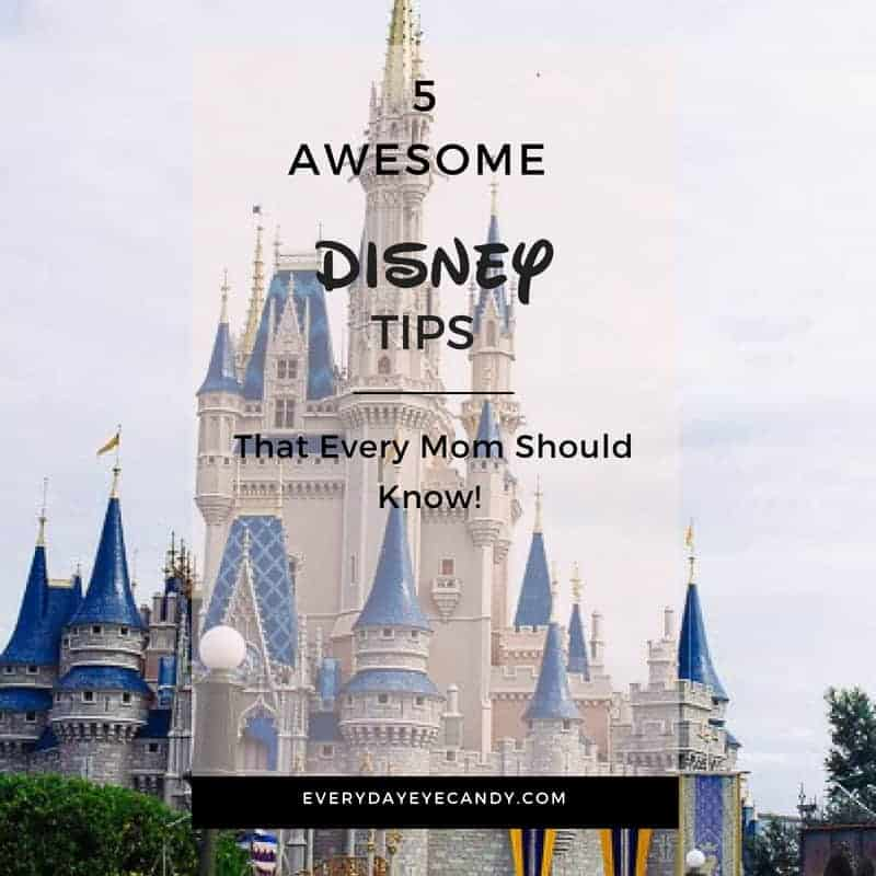 5 AWESOME DISNEY TIPS THAT EVERY MOM SHOULD KNOW