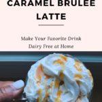 homemade dairy free caramel brûlée latte