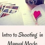 Photography 101: Shoot in Manual Mode