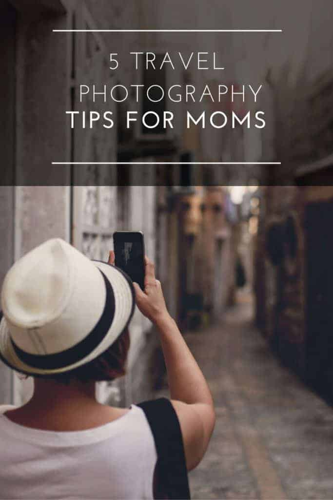 Great travel photography tips for moms to capture memories and enjoy your vacation at the same time