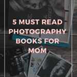 5 must read photography books for mom to improve her photography