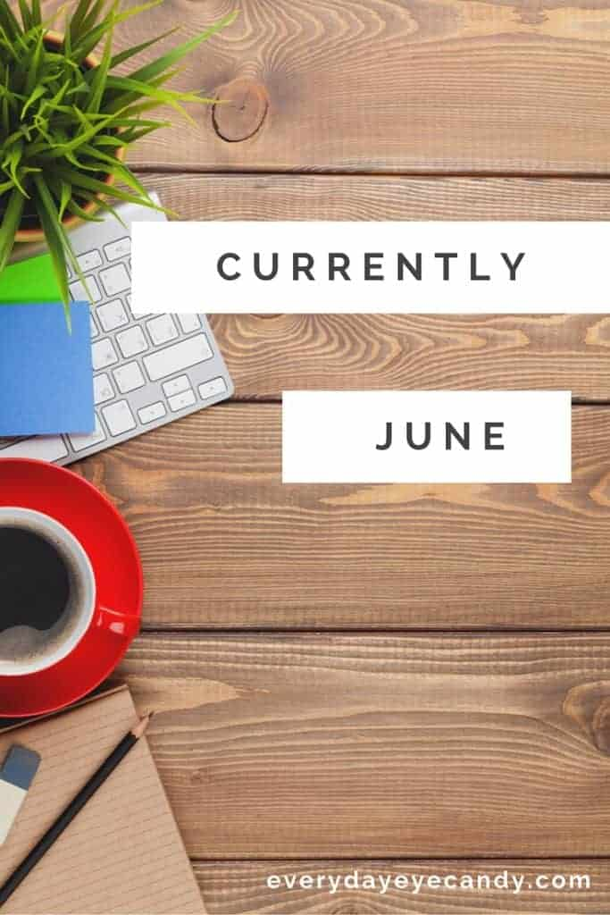 My June Edition of Currently. Come find out what's going on in my life!