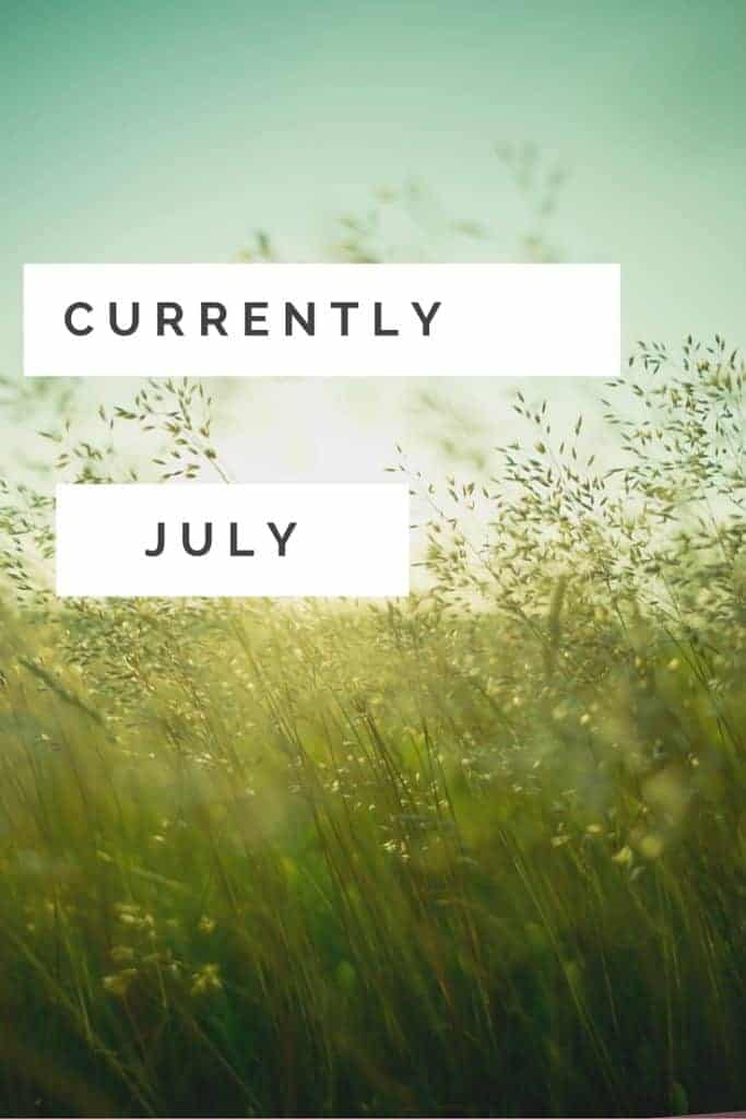 July's edition of what's currently going on in my life!