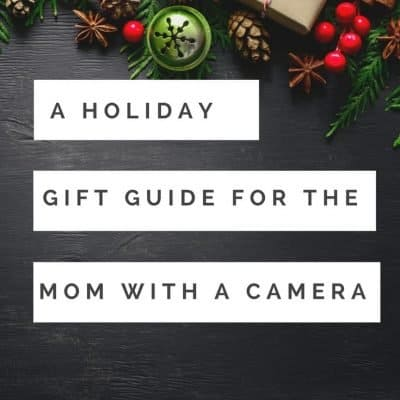 Holiday Gift Guide: For The Mom with a Camera