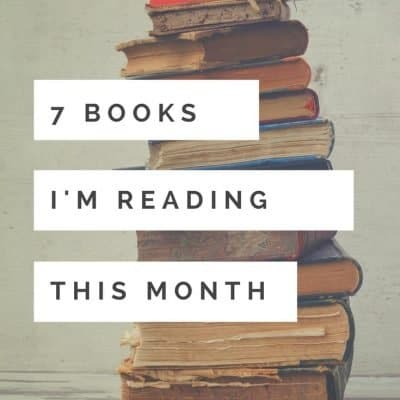 7 Books I'm Reading This Month