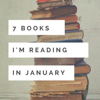 7 Books I'm Reading This Month: January