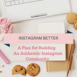 Instagram Better: A Plan For Building an Authentic Instagram Community