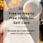 20 Free or Nearly Free Ideas for Self Care