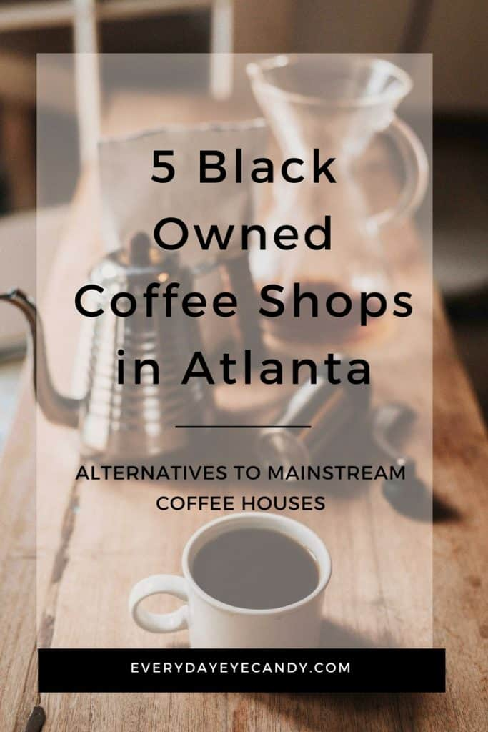 Looking for alternatives to Mainstream coffeeshops right now? Check out these 5 black owned coffee shops in Atlanta.