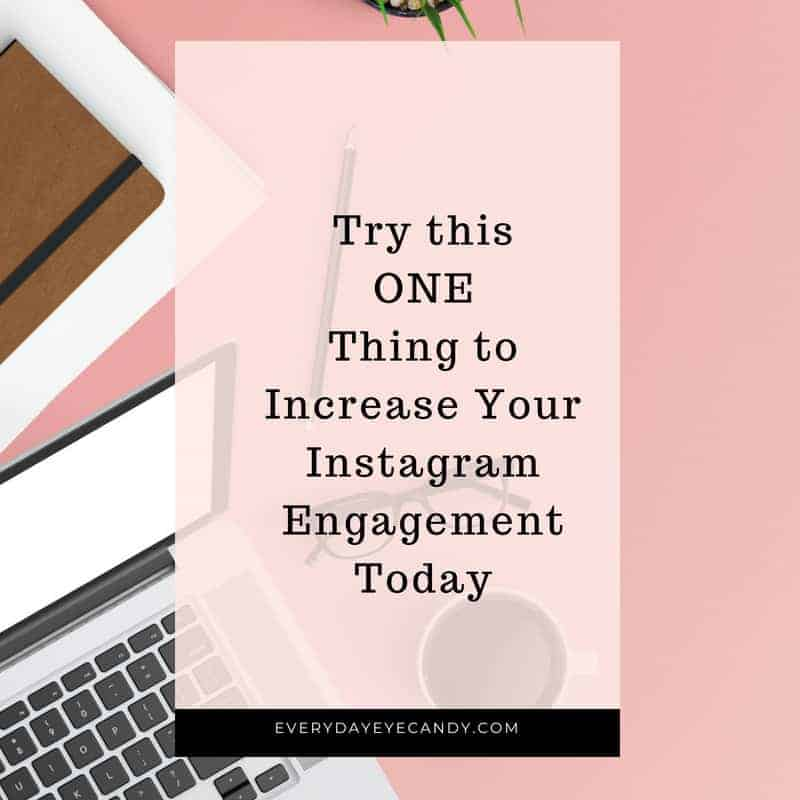 One Thing That will Increase Your Instagram Engagement Today