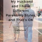 My Husband and I have Different Parenting Styles, and That's OK