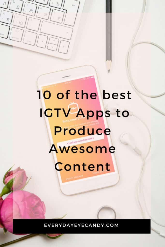 check out these 10 apps for IGTV to help you take your content to the next level
