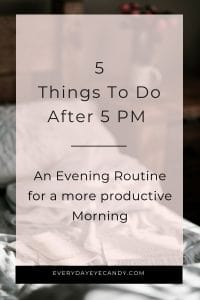 5 things to do after 5 pm, evening routine