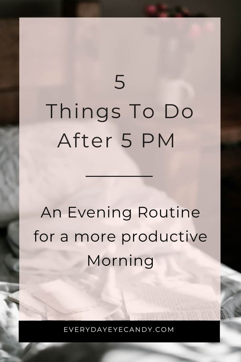 Looking for an evening routine to help you be more productive the next day? Check out these 5 things to do after 5pm #productive #todolist #eveningroutine