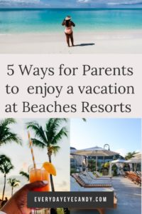 5 WAYS FOR PARENTS TO ENJOY A VACATION AT BEACHES RESORTS