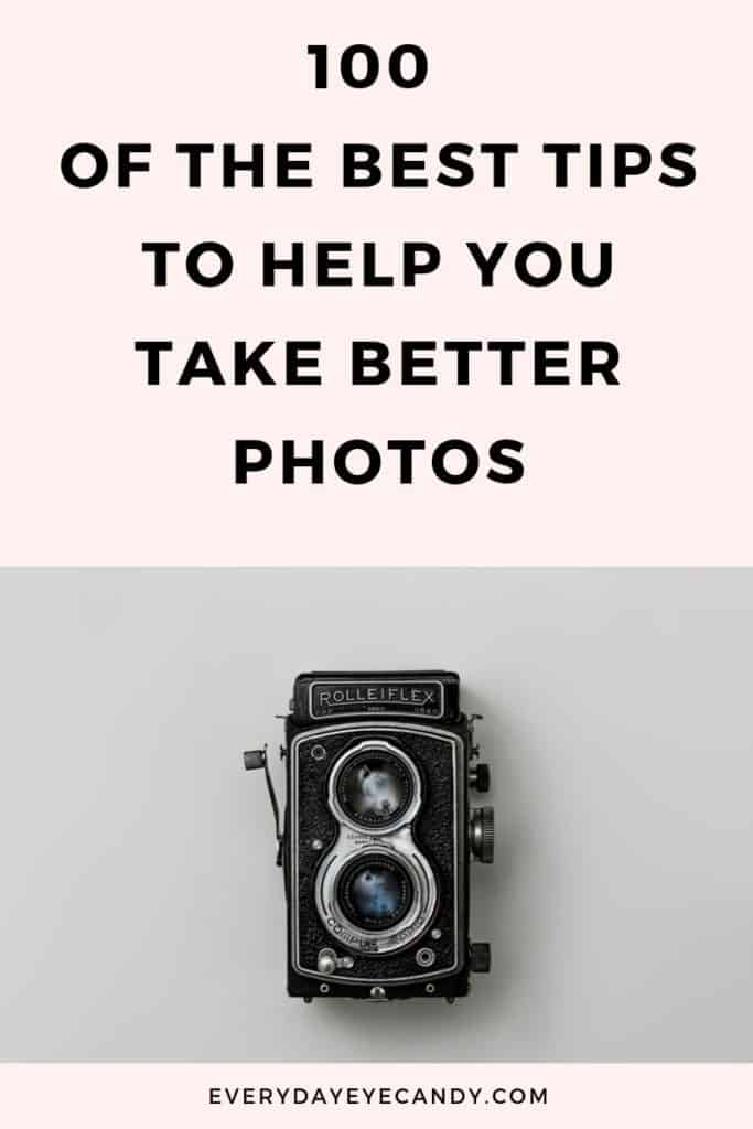 100 TIPS TO HELP YOU TAKE BETTER PHOTOS