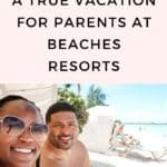 A TRUE VACATION FOR PARENTS AT BEACHES RESORTS OVERLAY TEXT