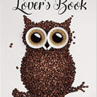 The Coffee Lover's Book: Essential World Coffee Guide – Interesting Facts, Tips, Benefits and Best Easy Coffee Drinks & Desserts Recipe Book