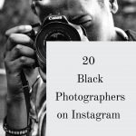 10 Black Photographers on Instagram That You Should Follow Right Now