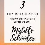 tips to talk about risky behaviors with your middle schooler